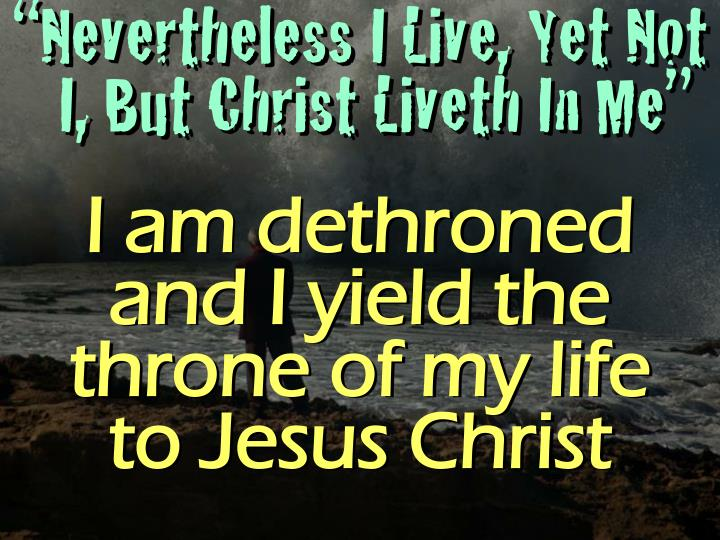 """Nevertheless I Live, Yet Not"