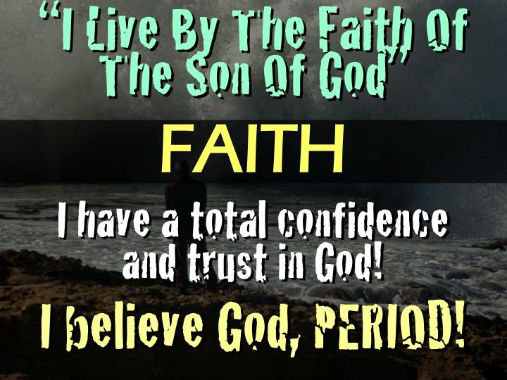 """I Live By The Faith Of The Son Of God"""