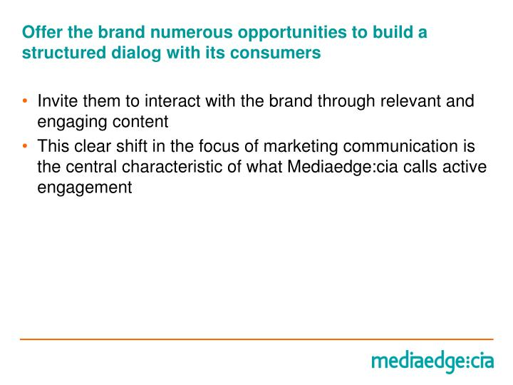 Offer the brand numerous opportunities to build a structured dialog with its consumers