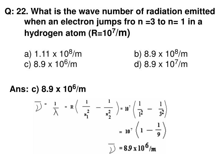 Q: 22. What is the wave number of radiation emitted