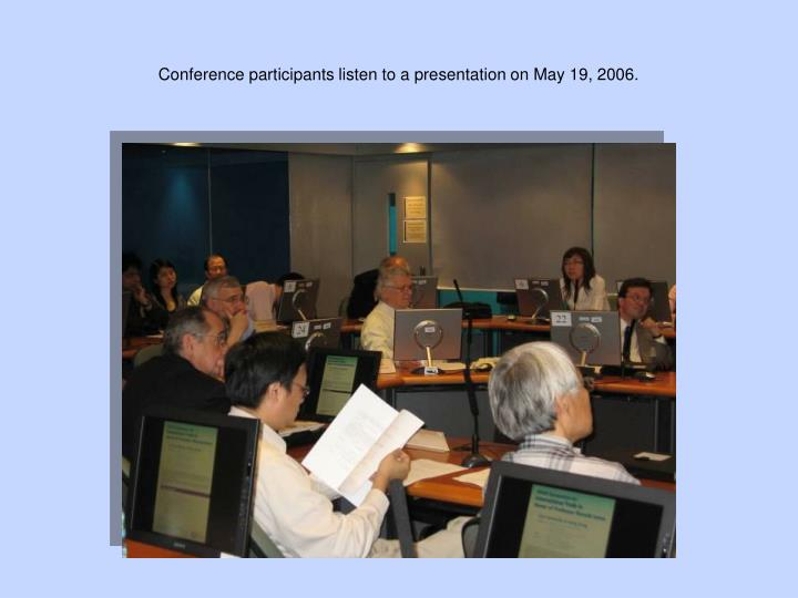 Conference participants listen to a presentation on May 19, 2006.