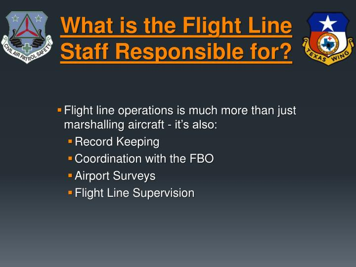 What i s t he flight line staff responsible for