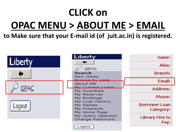 Click on opac menu about me email to make sure that your e mail id of juit ac in is registered