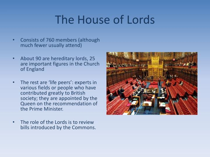 a comparison of the house of common and the house of lords in the british parliament Both the house of commons and house of lords use similar methods of scrutiny the most common methods are: questioning government ministers either orally or in writing, debate and investigation through committees.