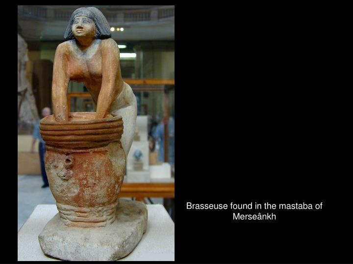 Brasseuse found in the mastaba of Merseânkh