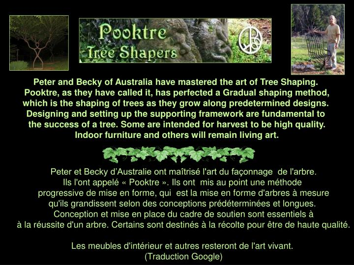 Peter and Becky of Australia have mastered the art of Tree Shaping.