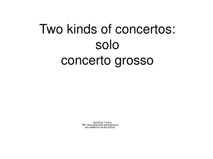 Two kinds of concertos solo concerto grosso