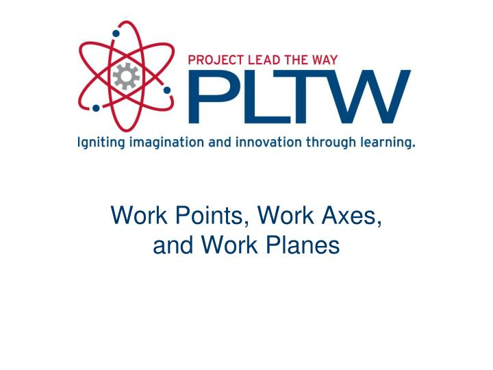 work points work axes and work planes n.