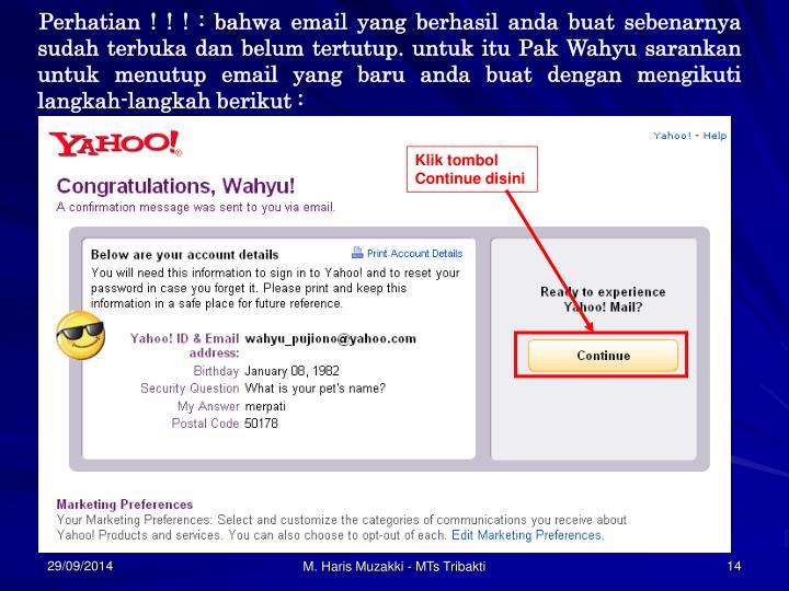 Perhatian ! ! ! : bahwa email yang berhasil anda buat sebenarnya sudah terbuka dan belum tertutup. untuk itu Pak Wahyu sarankan untuk menutup email yang baru anda buat dengan mengikuti langkah-langkah berikut :