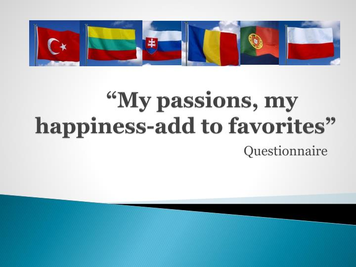 my passions my happiness add to favorites n.
