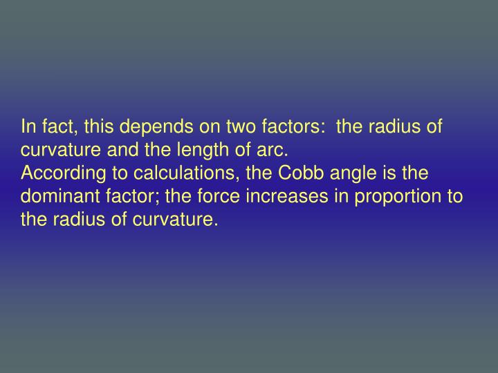 In fact, this depends on two factors:  the radius of curvature and the length of arc.