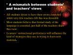 a mismatch between students and teachers views