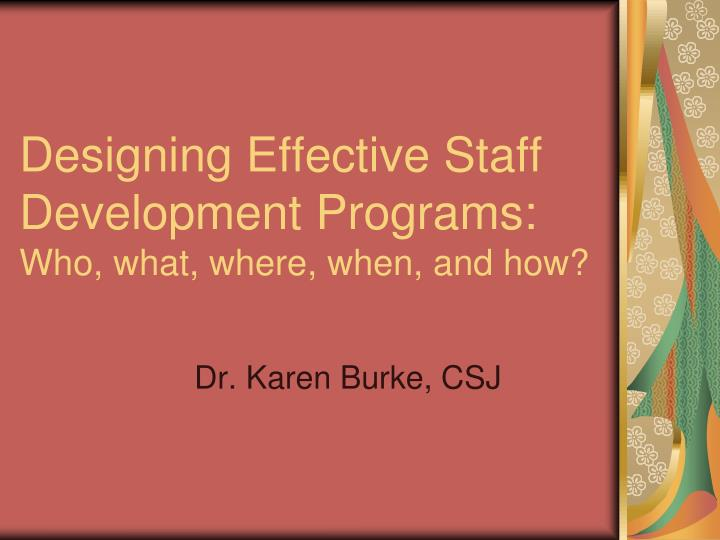 designing effective staff development programs who what where when and how n.