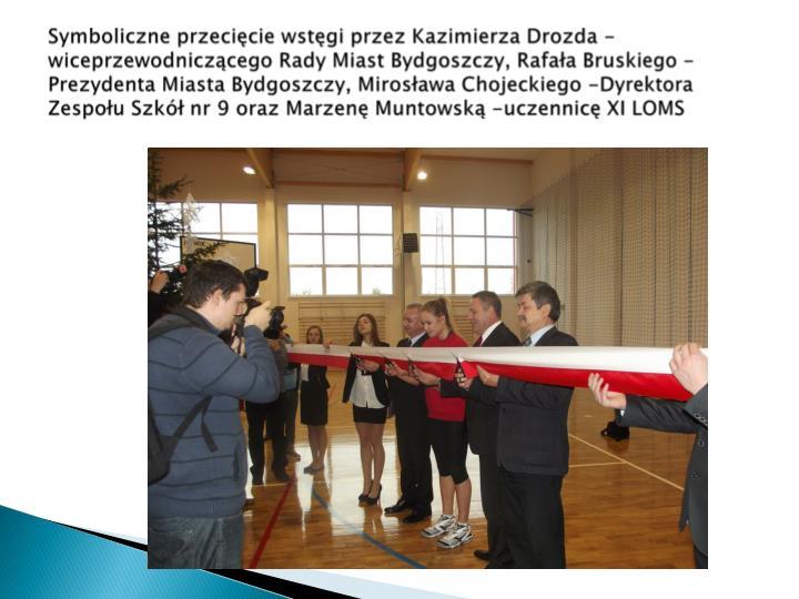 Symboliczne przecięcie wstęgi przez Kazimierza Drozda -wiceprzewodniczącego Rady Miast Bydgoszczy, Rafała