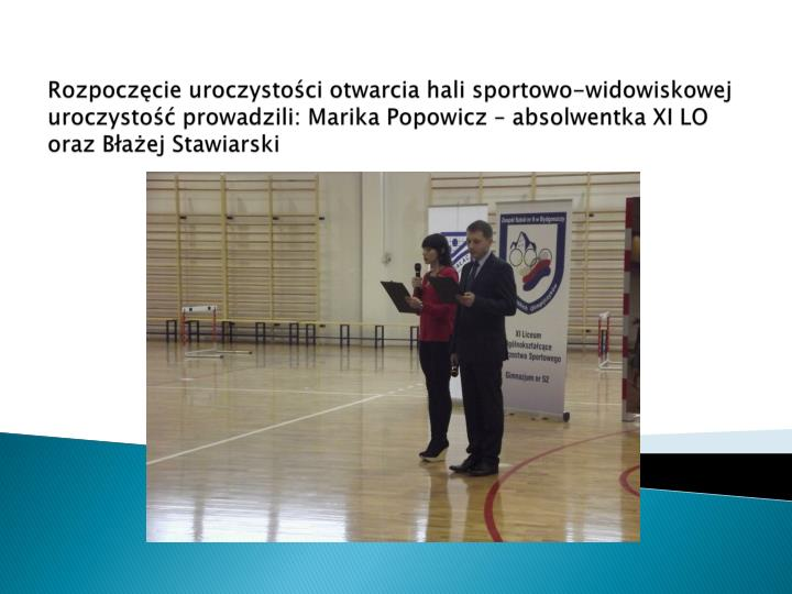 Rozpoczęcie uroczystości otwarcia hali sportowo-widowiskowej uroczystość prowadzili: Marika Popo...