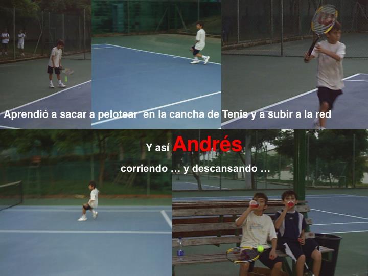 Aprendió a sacar a pelotear  en la cancha de Tenis y a subir a la red
