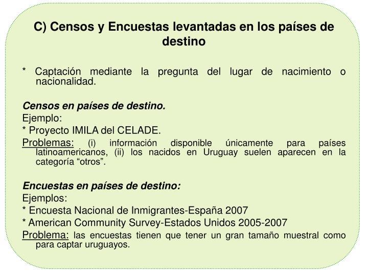 C) Censos y Encuestas levantadas en los países de destino