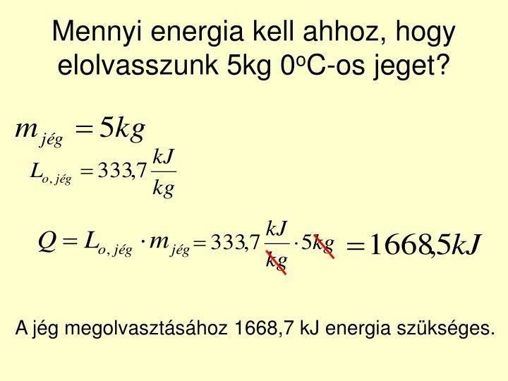 Mennyi energia kell ahhoz, hogy elolvasszunk 5kg 0