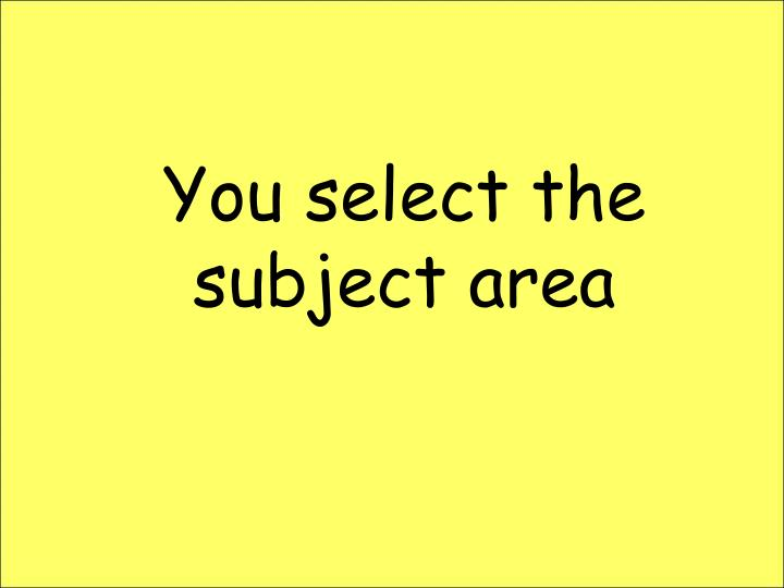 You select the subject area