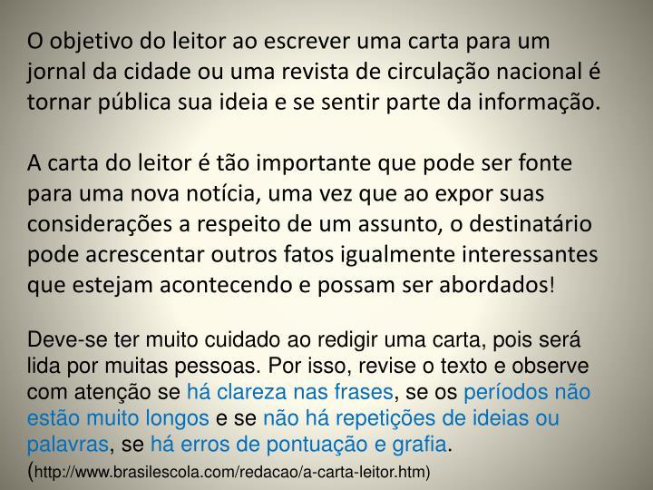 O objetivo do leitor ao escrever uma carta para um jornal da cidade ou uma revista de circulação nacional é tornar pública sua