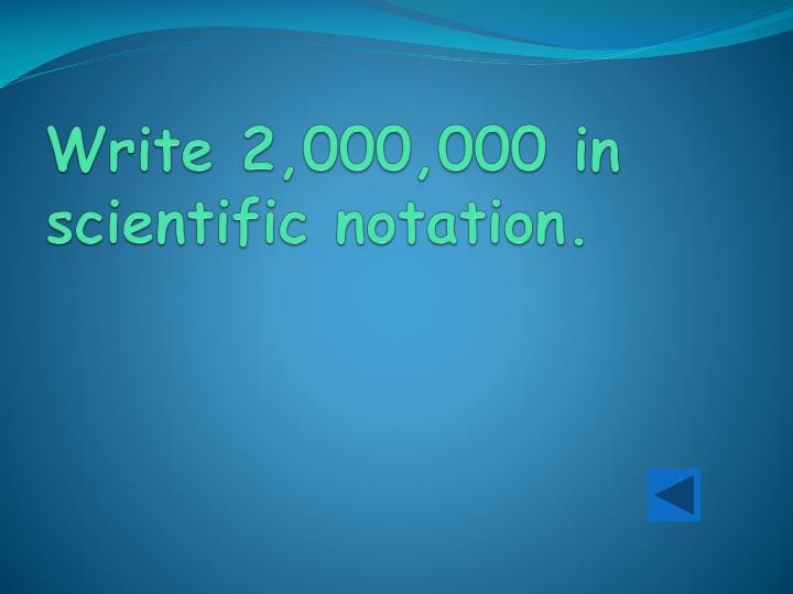 Write 2,000,000 in scientific notation.