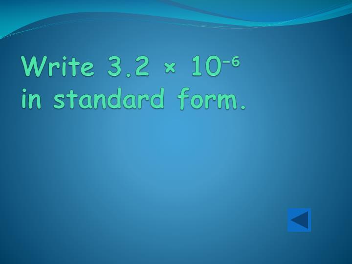 Write 3.2 × 10