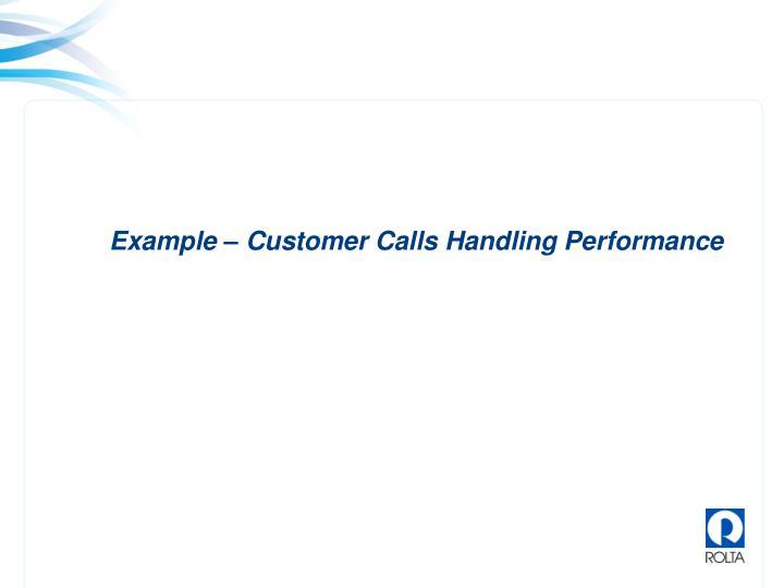 Example – Customer Calls Handling Performance