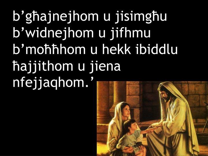b'għajnejhom u jisimgħu b'widnejhom u jifhmu b'moħħhom u hekk ibiddlu ħajjithom u jiena nfejjaqhom.'
