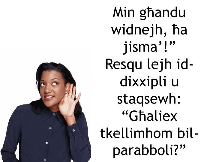 """Min għandu widnejh, ħa jisma'!"""""""