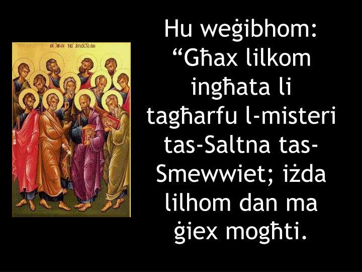 """Hu weġibhom: """"Għax lilkom ingħata li tagħarfu l-misteri tas-Saltna tas-Smewwiet; iżda lilhom dan ma ġiex mogħti."""