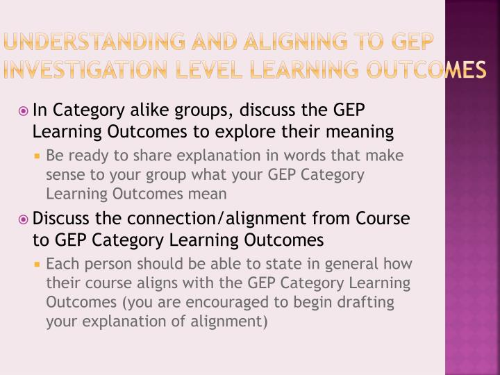 Understanding and Aligning to GEP Investigation Level Learning Outcomes