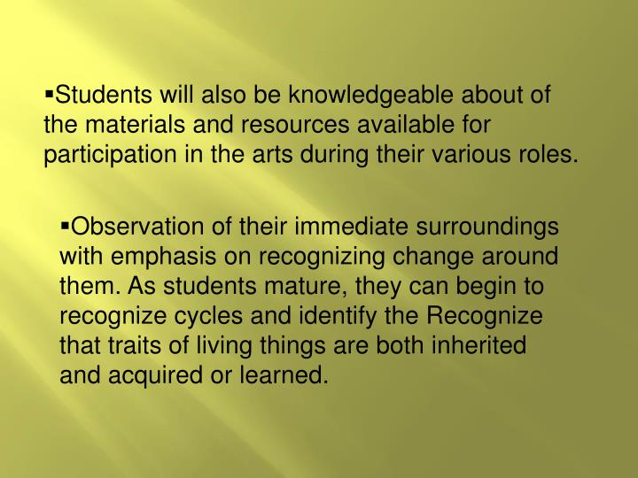 Students will also be knowledgeable about of the materials and resources available for participation in the arts during their various roles.