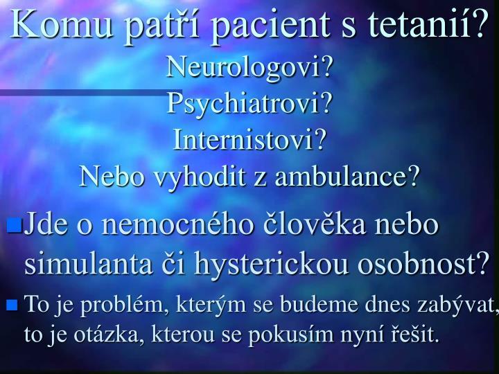 Komu pat pacient s tetani neurologovi psychiatrovi internistovi nebo vyhodit z ambulance
