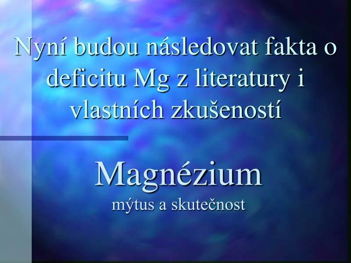 Nyní budou následovat fakta o deficitu Mg z literatury i vlastních zkušeností