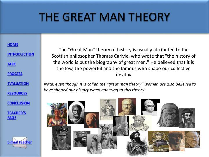 great man theory history The great man theory https: the great man theory posits that to understand history, one need only really understand its greatest heroes and villains.