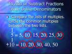 to add or subtract fractions with unlike denominators1