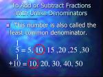 to add or subtract fractions with unlike denominators3