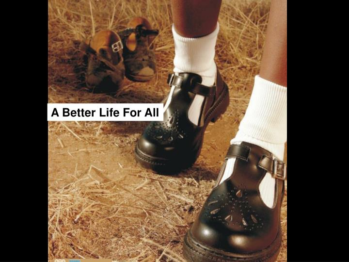 A Better Life For All