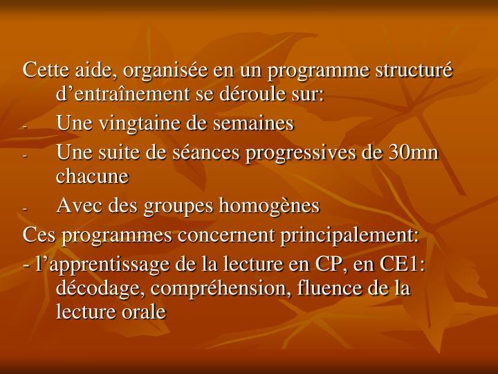 Cette aide, organisée en un programme structuré d'entraînement se déroule sur: