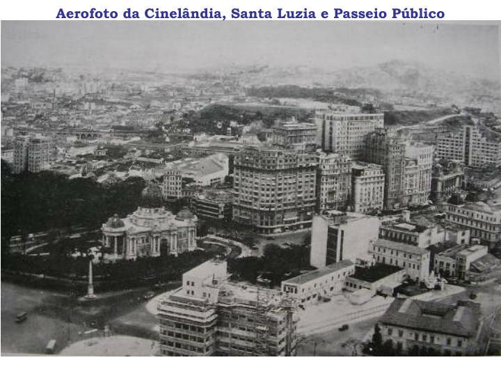 Aerofoto da Cinelândia, Santa Luzia e Passeio Público