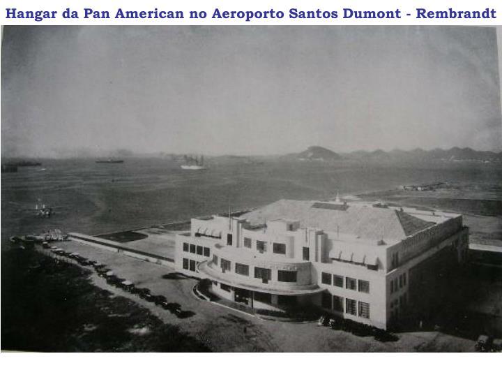 Hangar da Pan American no Aeroporto Santos Dumont - Rembrandt