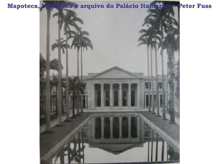 Mapoteca, biblioteca e arquivo do Palácio Itamaraty - Peter Fuss