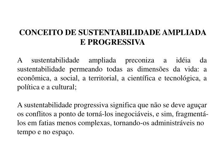 CONCEITO DE SUSTENTABILIDADE AMPLIADA E PROGRESSIVA