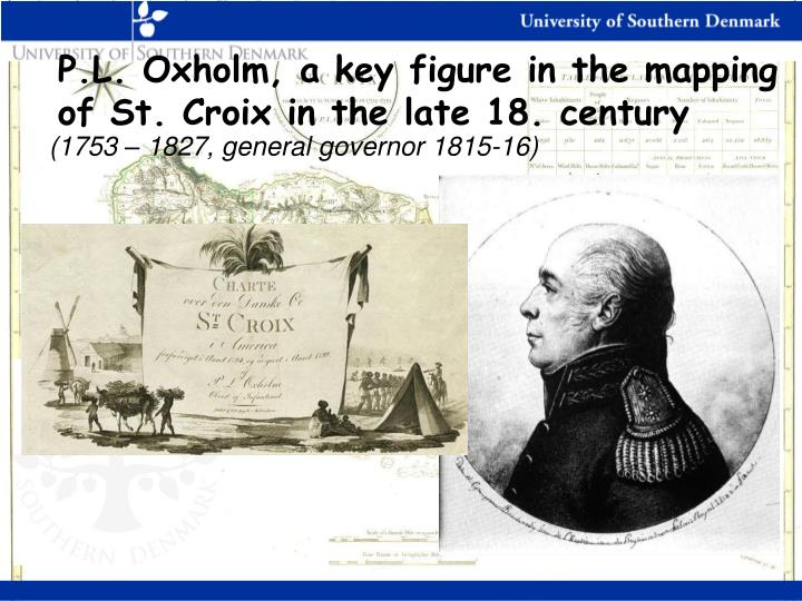 P.L. Oxholm, a key figure in the mapping of St. Croix in the late 18. century