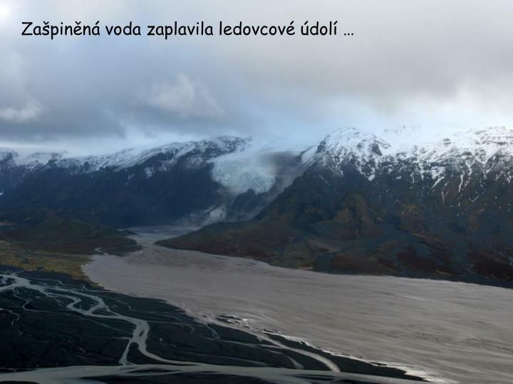 Zašpiněná voda zaplavila ledovcové údolí …