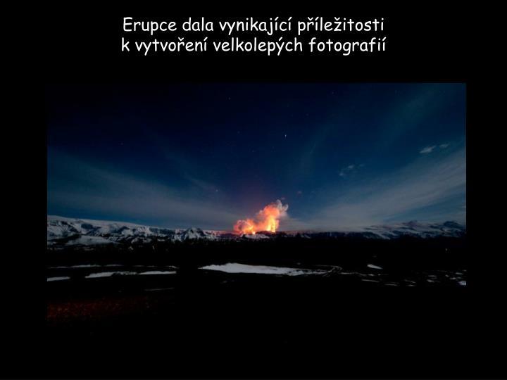 Erupce dala vynikající příležitosti