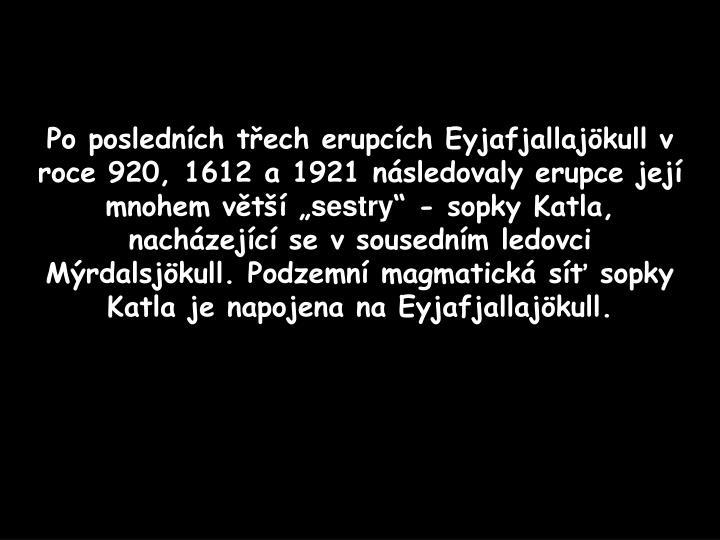 """Po posledních třech erupcích Eyjafjallajökull v roce 920, 1612 a 1921 následovaly erupce její mnohem větší """""""