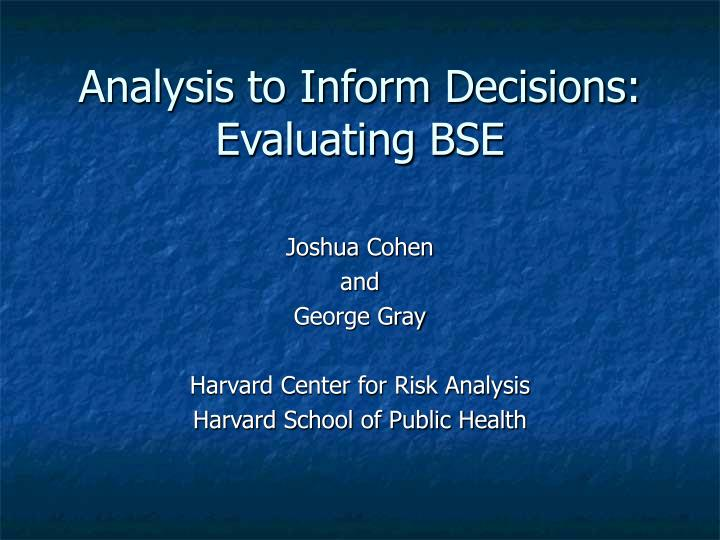 Analysis to inform decisions evaluating bse
