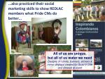 also practiced their social marketing skills to show redlac members what pride cms do better