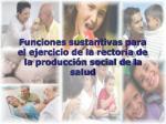 funciones sustantivas para el ejercicio de la rector a de la producci n social de la salud